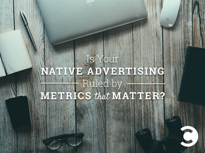 Is-Your-Native-Advertising-Ruled-by-Metrics-That-Matter-hero